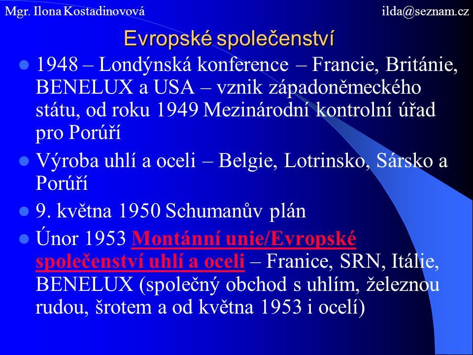 Evropské společenství 1948 – Londýnská konference – Francie, Británie, BENELUX a USA – vznik západoněmeckého státu, od roku 1949 Mezinárodní kontrolní úřad pro Porúří Výroba uhlí a oceli – Belgie, Lotrinsko, Sársko a Porúří 9.