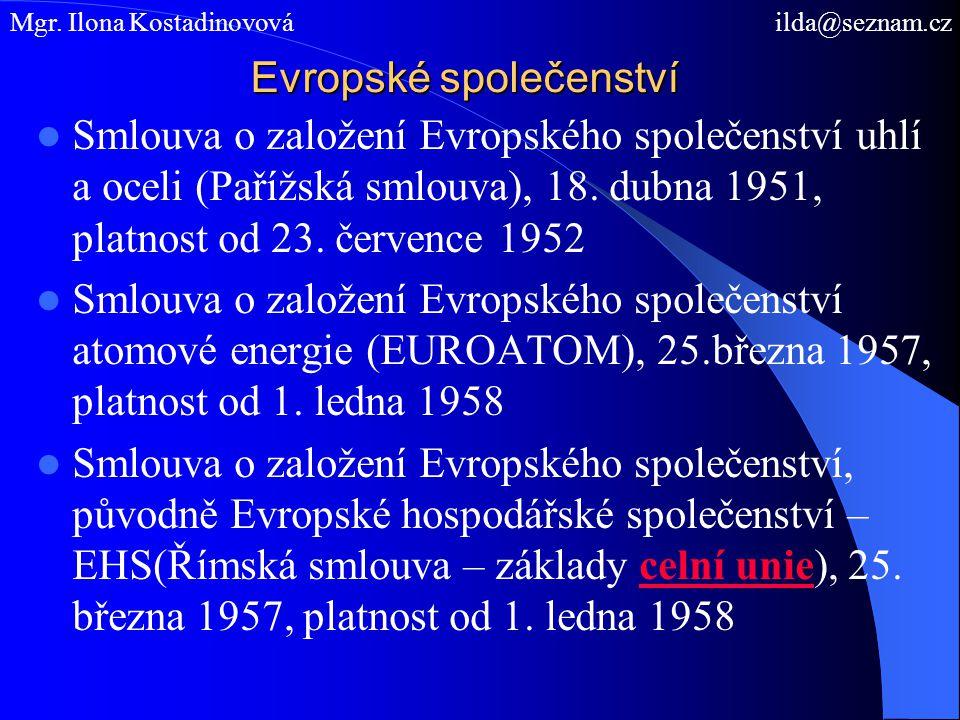 Evropské společenství Smlouva o založení Evropského společenství uhlí a oceli (Pařížská smlouva), 18. dubna 1951, platnost od 23. července 1952 Smlouv