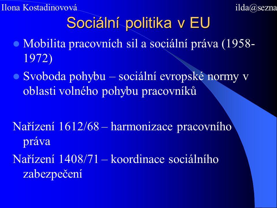 Sociální politika v EU Mobilita pracovních sil a sociální práva (1958- 1972) Svoboda pohybu – sociální evropské normy v oblasti volného pohybu pracovníků Nařízení 1612/68 – harmonizace pracovního práva Nařízení 1408/71 – koordinace sociálního zabezpečení Mgr.