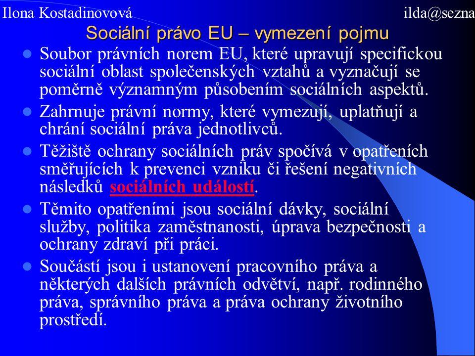 Sociální právo EU – vymezení pojmu Soubor právních norem EU, které upravují specifickou sociální oblast společenských vztahů a vyznačují se poměrně významným působením sociálních aspektů.