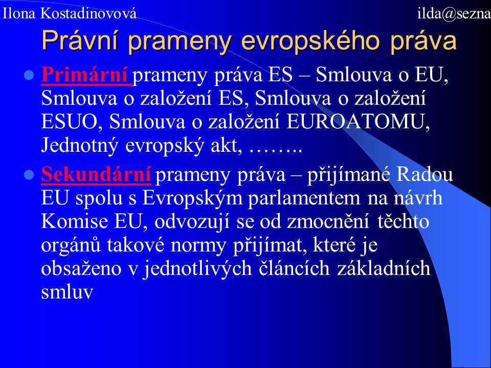 Právní prameny evropského práva Primární prameny práva ES – Smlouva o EU, Smlouva o založení ES, Smlouva o založení ESUO, Smlouva o založení EUROATOMU, Jednotný evropský akt, ……..