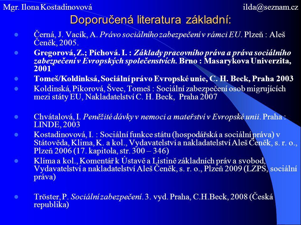 Doporučená literatura základní: Černá, J. Vacík, A. Právo sociálního zabezpečení v rámci EU. Plzeň : Aleš Čeněk, 2005. Gregorová, Z.; Píchová. I. : Zá