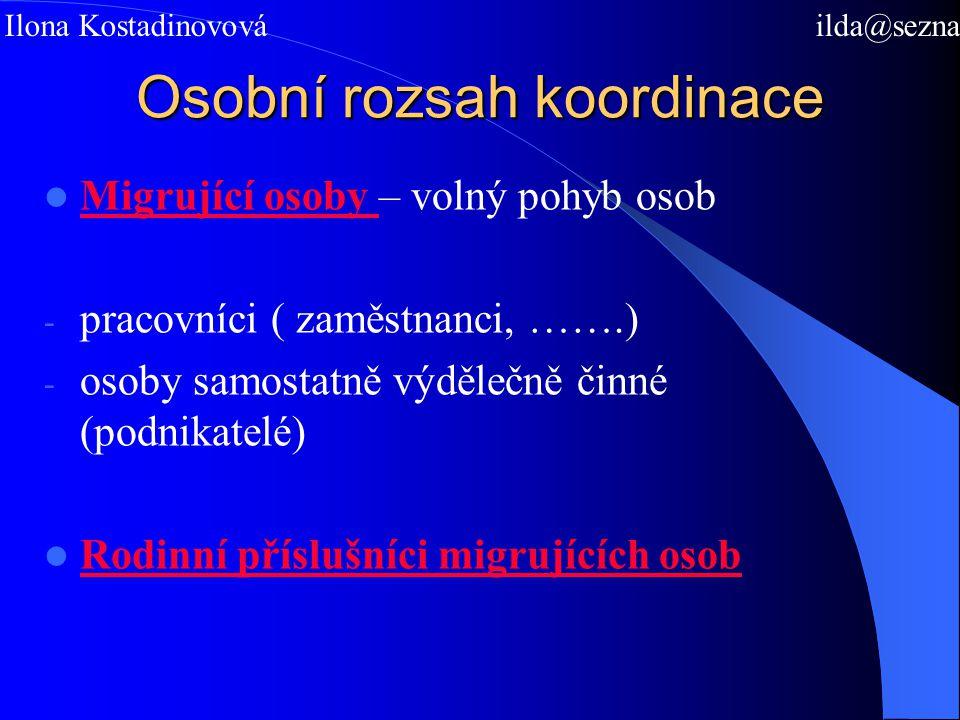 Osobní rozsah koordinace Migrující osoby – volný pohyb osob - pracovníci ( zaměstnanci, …….) - osoby samostatně výdělečně činné (podnikatelé) Rodinní