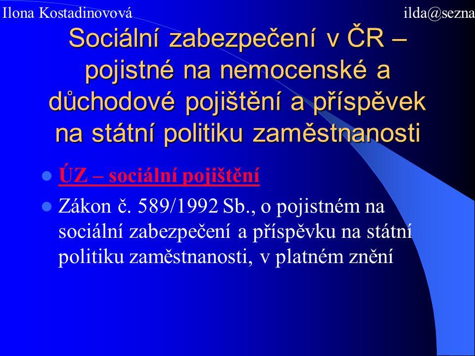 Sociální zabezpečení v ČR – pojistné na nemocenské a důchodové pojištění a příspěvek na státní politiku zaměstnanosti ÚZ – sociální pojištění Zákon č.