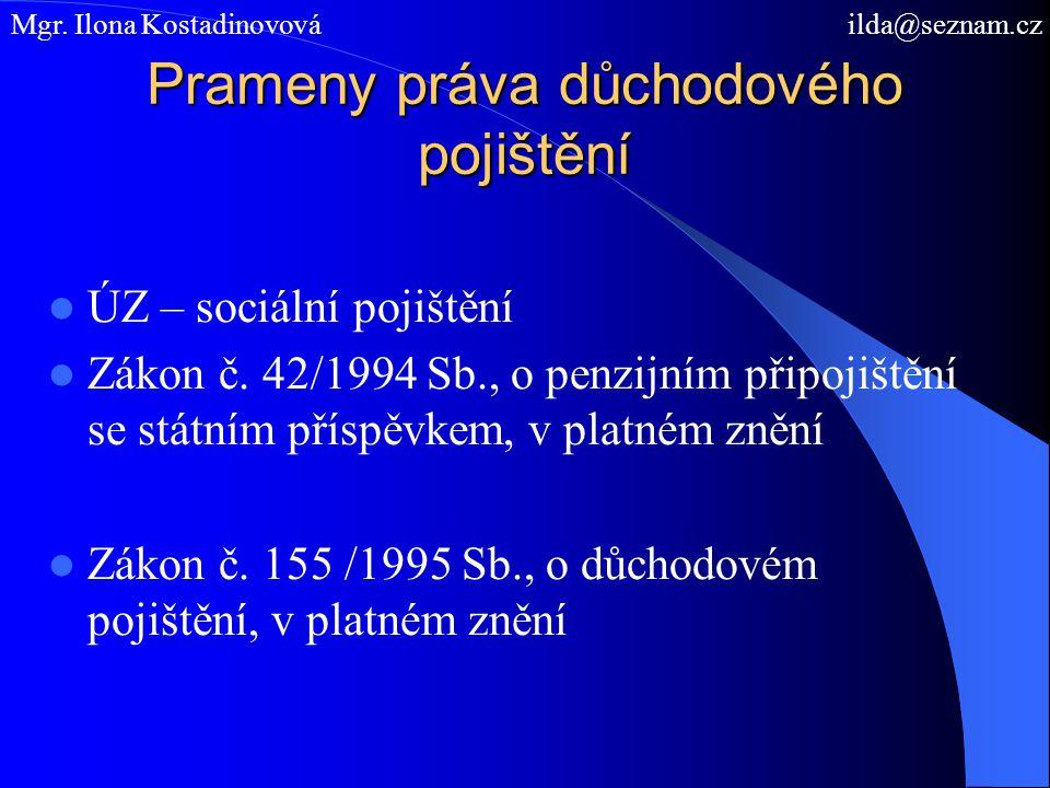 Prameny práva důchodového pojištění ÚZ – sociální pojištění Zákon č. 42/1994 Sb., o penzijním připojištění se státním příspěvkem, v platném znění Záko