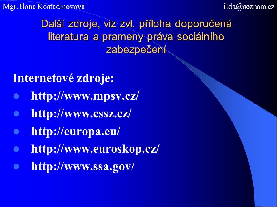 Další zdroje, viz zvl. příloha doporučená literatura a prameny práva sociálního zabezpečení Internetové zdroje: http://www.mpsv.cz/ http://www.cssz.cz