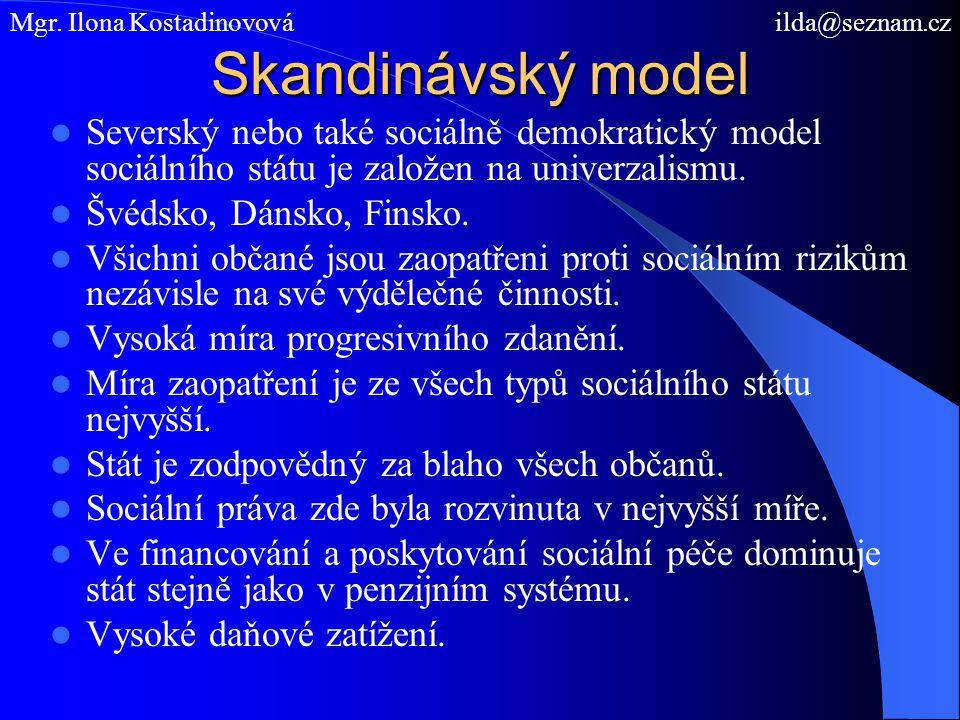 Skandinávský model Severský nebo také sociálně demokratický model sociálního státu je založen na univerzalismu. Švédsko, Dánsko, Finsko. Všichni občan
