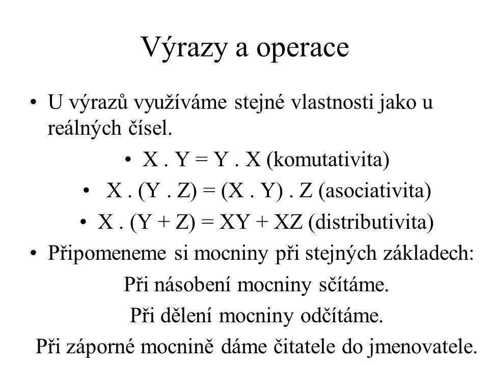 Výrazy a operace U výrazů využíváme stejné vlastnosti jako u reálných čísel.