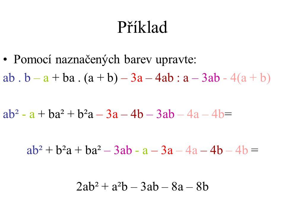 Příklad Pomocí naznačených barev upravte: ab. b – a + ba.
