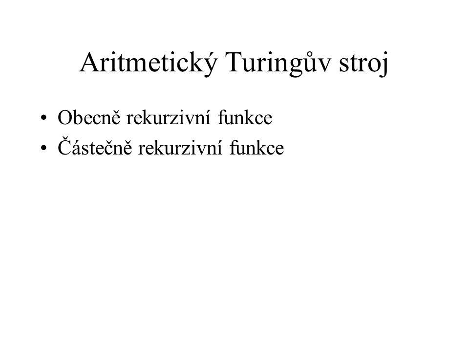 Aritmetický Turingův stroj Obecně rekurzivní funkce Částečně rekurzivní funkce