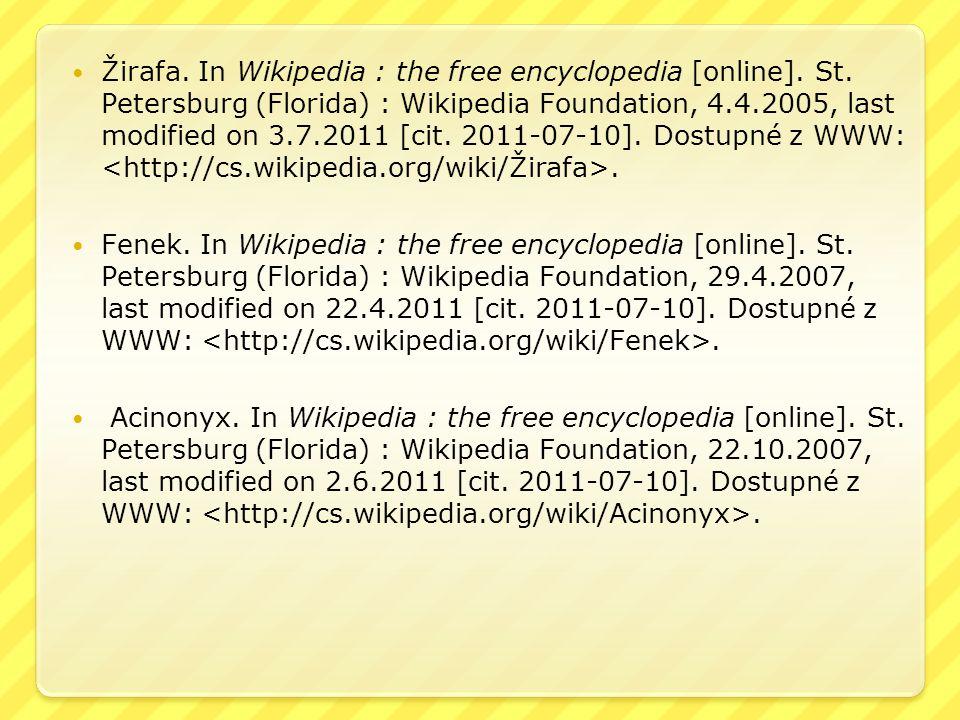 Žirafa. In Wikipedia : the free encyclopedia [online]. St. Petersburg (Florida) : Wikipedia Foundation, 4.4.2005, last modified on 3.7.2011 [cit. 2011