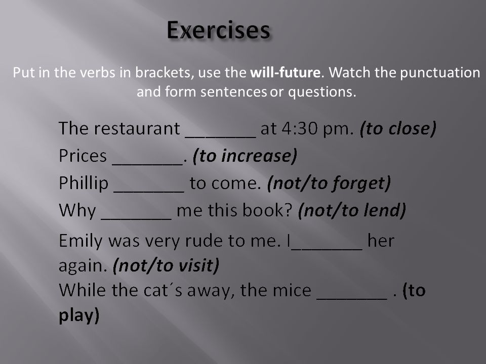 Put in the verbs in brackets, use the will-future.