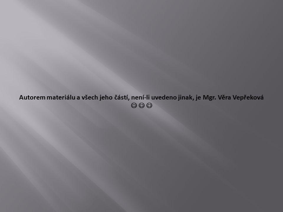 Autorem materiálu a všech jeho částí, není-li uvedeno jinak, je Mgr. Věra Vepřeková