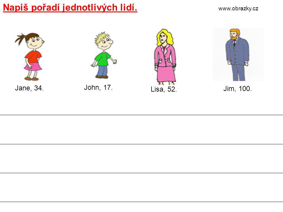 Napiš pořadí jednotlivých lidí. Jane, 34. Lisa, 52. John, 17. Jim, 100. www.obrazky.cz