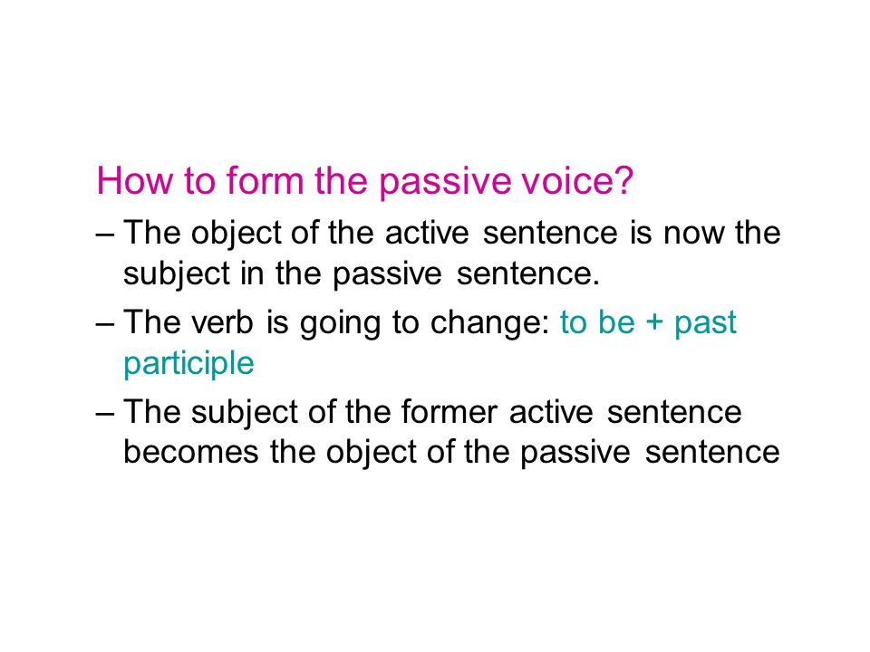 How to form the passive voice.