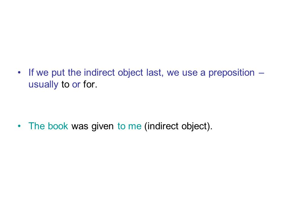 If we put the indirect object last, we use a preposition – usually to or for.