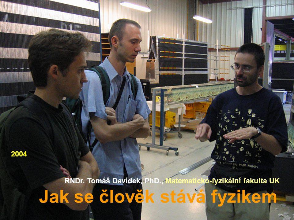 RNDr. Tomáš Davídek, PhD., Matematicko-fyzikální fakulta UK Jak se člověk stává fyzikem