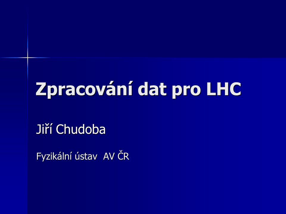 Zpracování dat pro LHC Jiří Chudoba Fyzikální ústav AV ČR