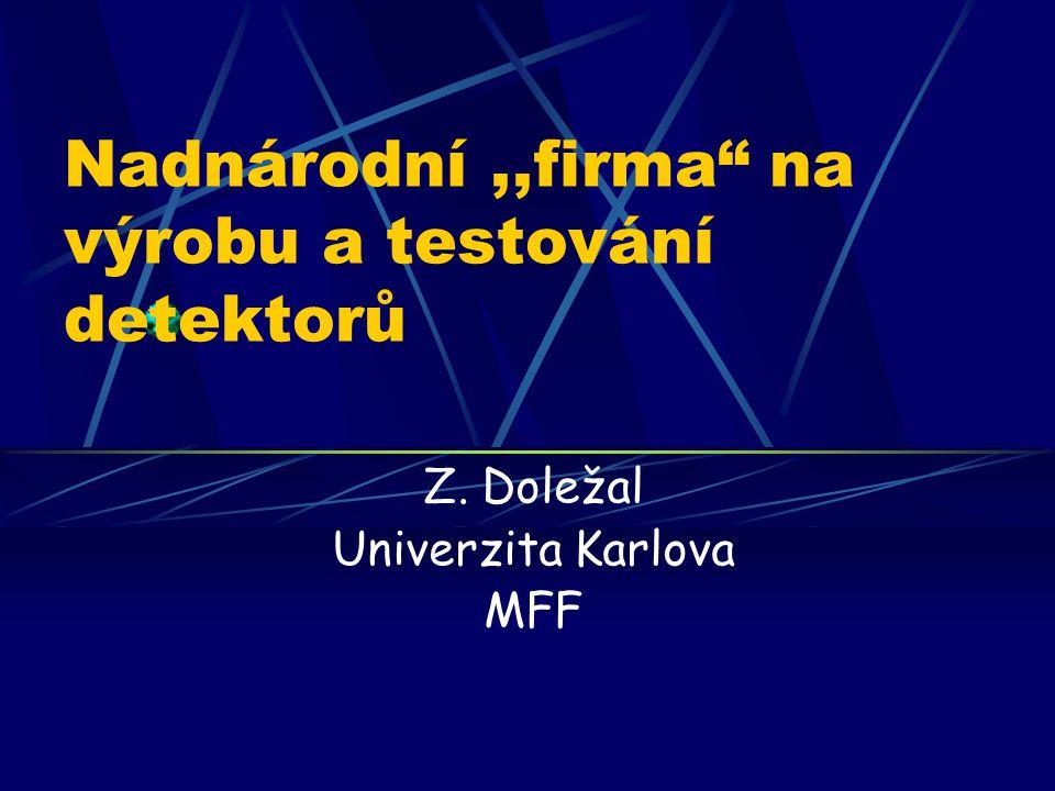 """Nadnárodní,,firma"""" na výrobu a testování detektorů Z. Doležal Univerzita Karlova MFF"""