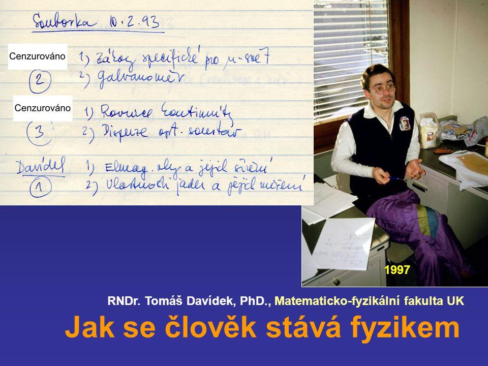 RNDr. Tomáš Davídek, PhD., Matematicko-fyzikální fakulta UK Jak se člověk stává fyzikem 1999 1998