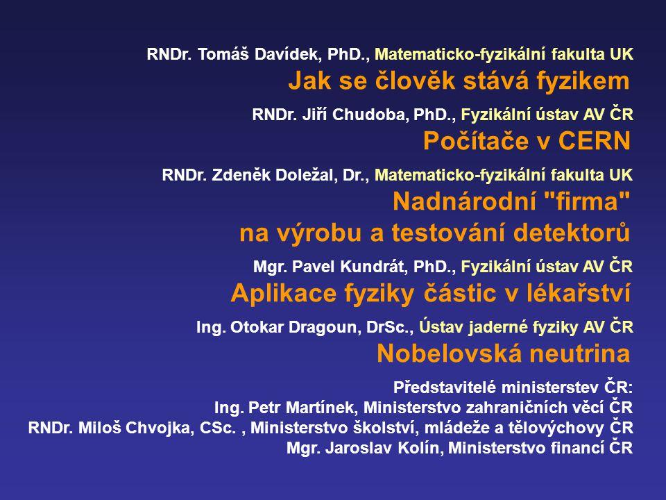 RNDr. Tomáš Davídek, PhD., Matematicko-fyzikální fakulta UK Jak se člověk stává fyzikem RNDr. Jiří Chudoba, PhD., Fyzikální ústav AV ČR Počítače v CER