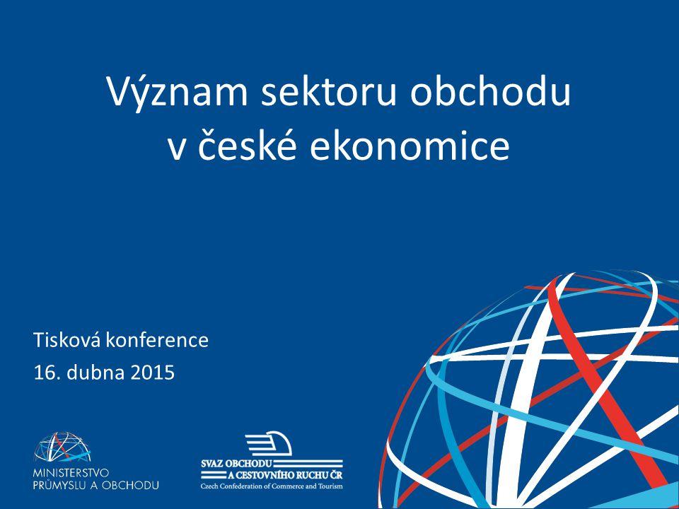 TISKOVÁ KONFERENCE 16. dubna 2015 1 Význam sektoru obchodu v české ekonomice Tisková konference 16. dubna 2015