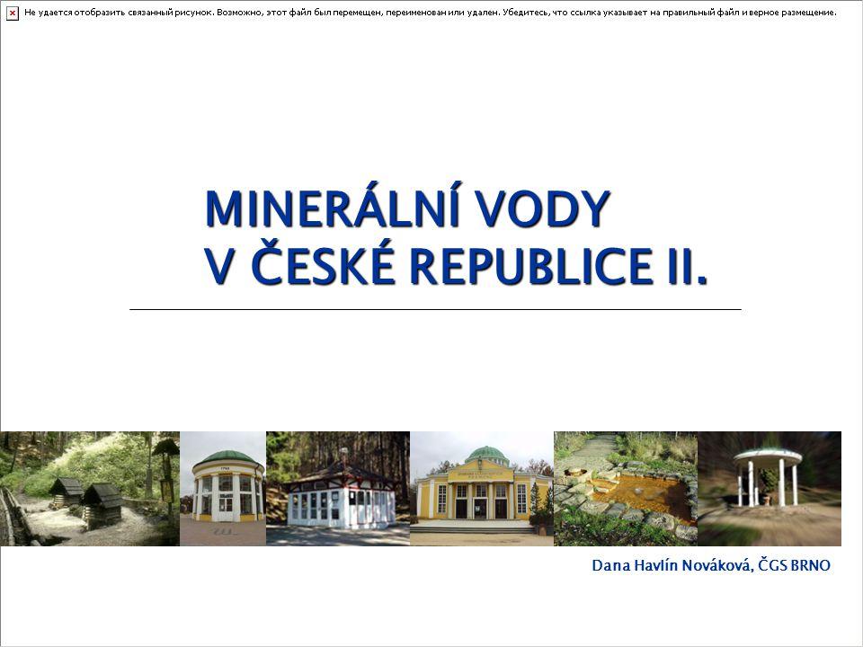MINERÁLNÍ VODY V ČESKÉ REPUBLICE II. Dana Havlín Nováková, ČGS BRNO