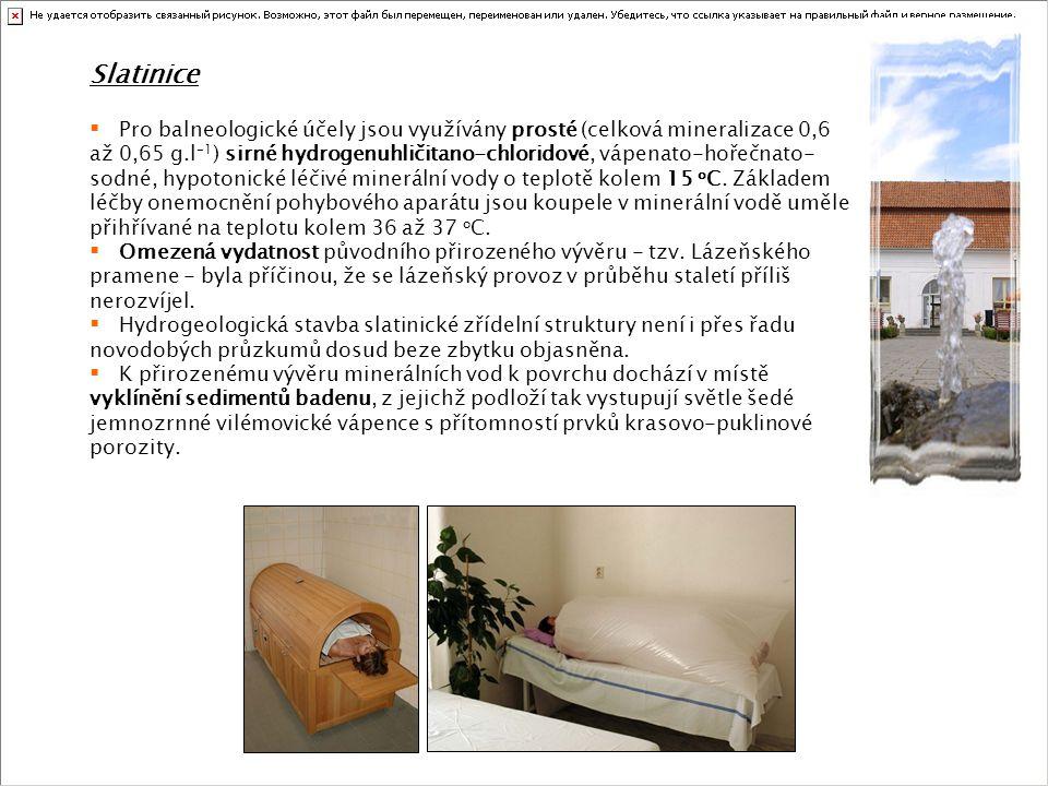 Slatinice  Pro balneologické účely jsou využívány prosté (celková mineralizace 0,6 až 0,65 g.l -1 ) sirné hydrogenuhličitano-chloridové, vápenato-hoř