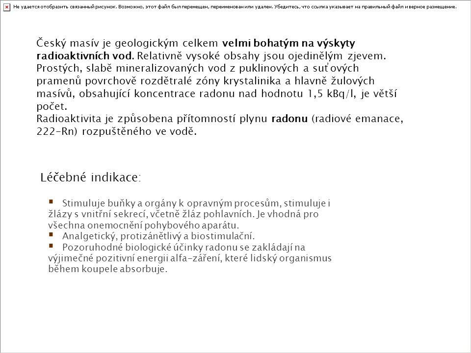Český masív je geologickým celkem velmi bohatým na výskyty radioaktivních vod. Relativně vysoké obsahy jsou ojedinělým zjevem. Prostých, slabě mineral