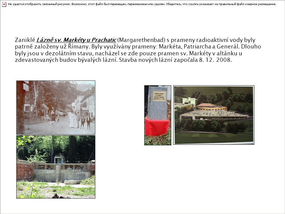 Zaniklé Lázně sv. Markéty u Prachatic (Margarethenbad) s prameny radioaktivní vody byly patrně založeny už Římany. Byly využívány prameny: Markéta, Pa