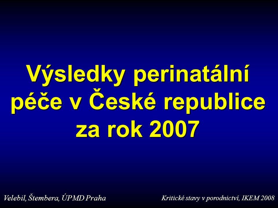 Výsledky perinatální péče v České republice za rok 2007 Velebil, Štembera, ÚPMD Praha Kritické stavy v porodnictví, IKEM 2008