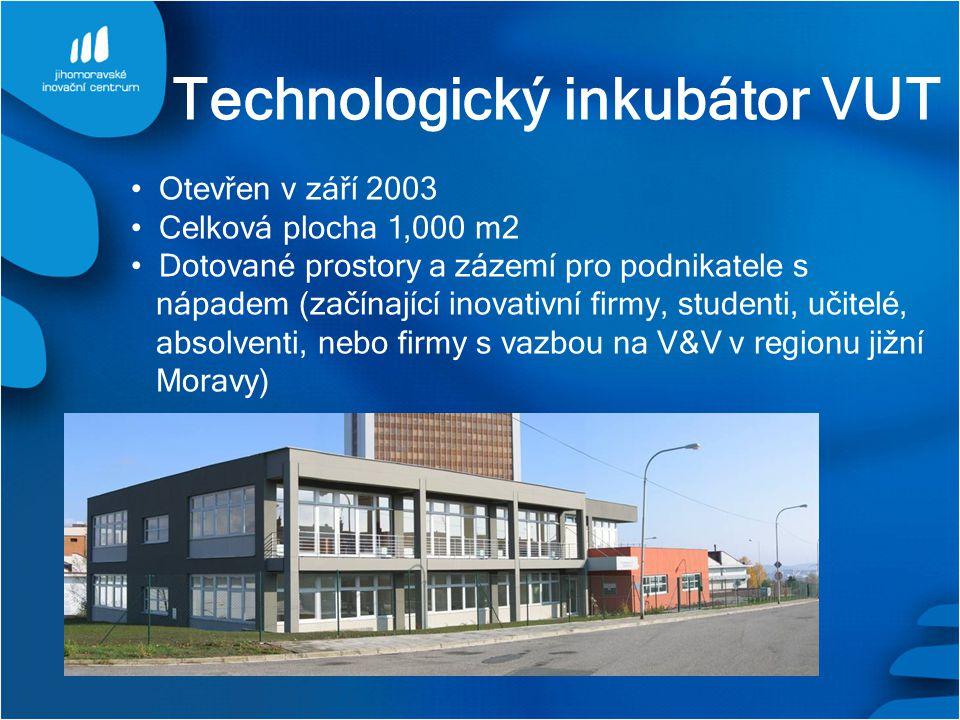 Technologický inkubátor VUT Otevřen v září 2003 Celková plocha 1,000 m2 Dotované prostory a zázemí pro podnikatele s nápadem (začínající inovativní firmy, studenti, učitelé, absolventi, nebo firmy s vazbou na V&V v regionu jižní Moravy)