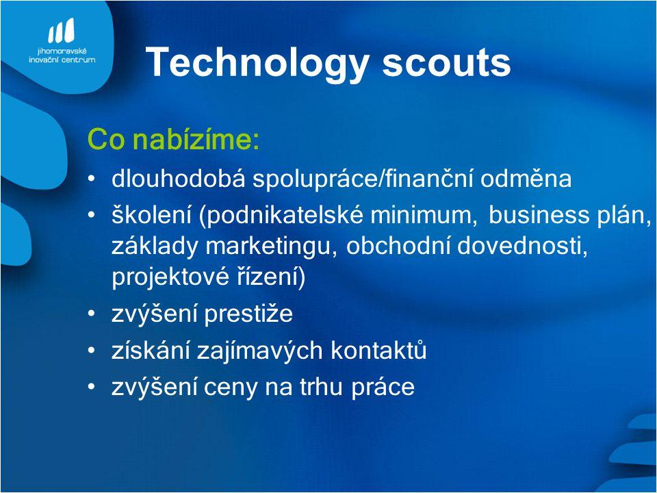 Technology scouts Co nabízíme: dlouhodobá spolupráce/finanční odměna školení (podnikatelské minimum, business plán, základy marketingu, obchodní dovednosti, projektové řízení) zvýšení prestiže získání zajímavých kontaktů zvýšení ceny na trhu práce
