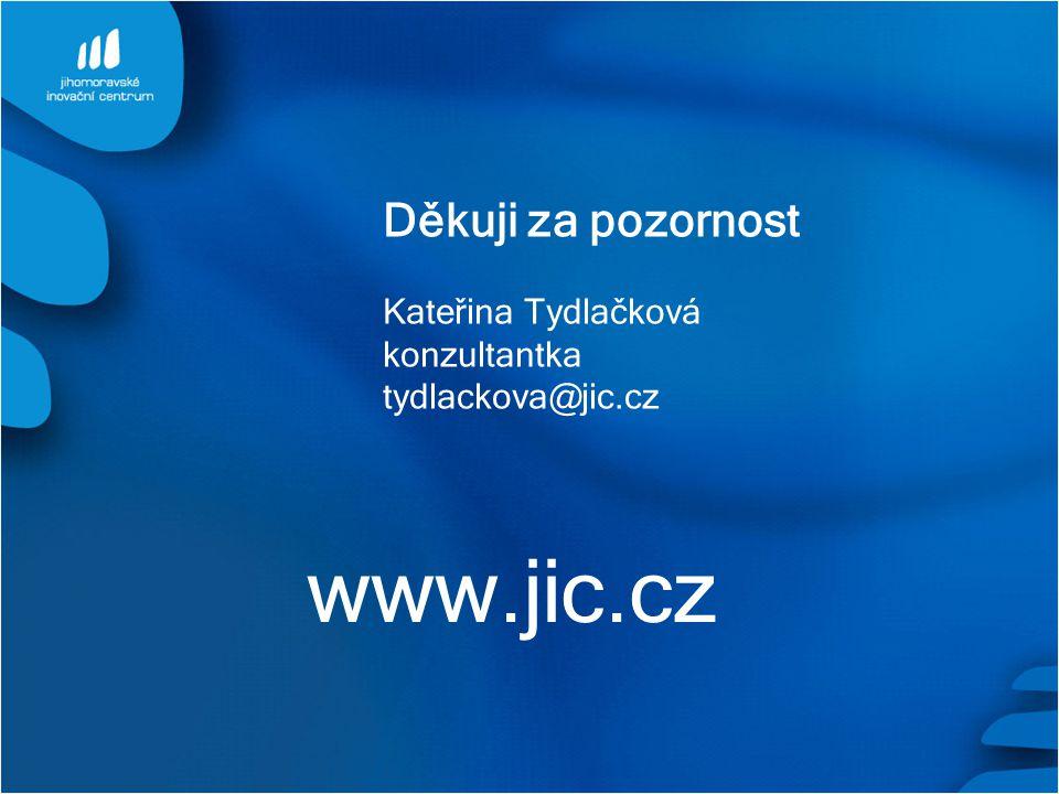 Děkuji za pozornost Kateřina Tydlačková konzultantka tydlackova@jic.cz www.jic.cz
