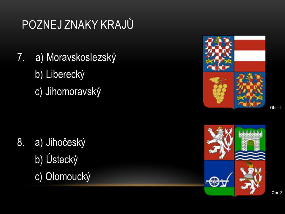 POZNEJ ZNAKY KRAJŮ 9.a) Kraj Vysočina b) Karlovarský c) Jihomoravský 10.