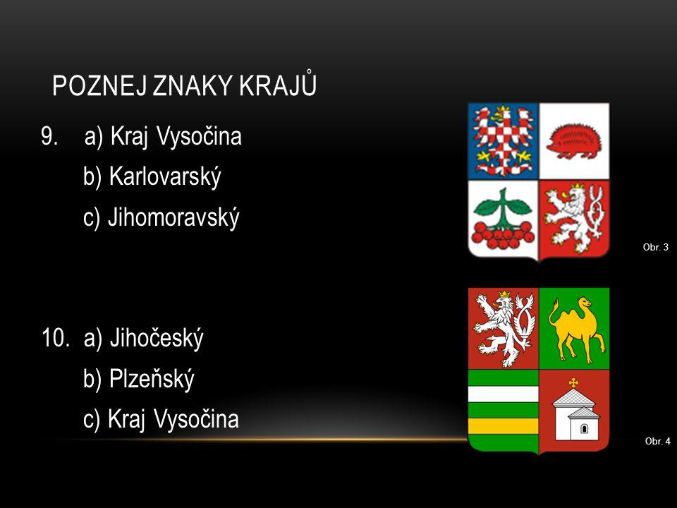 POZNEJ ZNAKY KRAJŮ 11.a) Ústecký b) Karlovarský c) Jihomoravský 12.