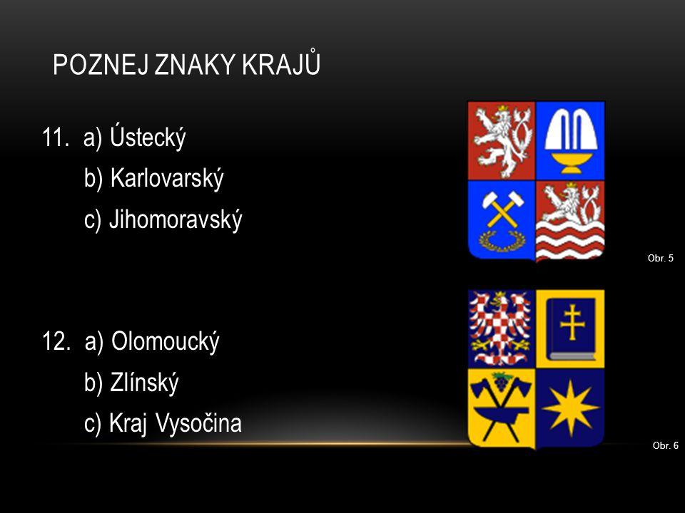 POZNEJ ZNAKY KRAJŮ 13.a) Středočeský b) Karlovarský c) Hlavní město Praha 14.