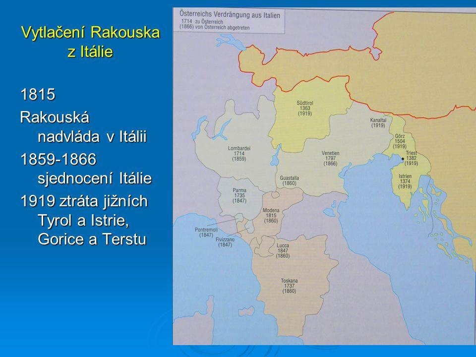 Vytlačení Rakouska z Itálie 1815 Rakouská nadvláda v Itálii 1859-1866 sjednocení Itálie 1919 ztráta jižních Tyrol a Istrie, Gorice a Terstu