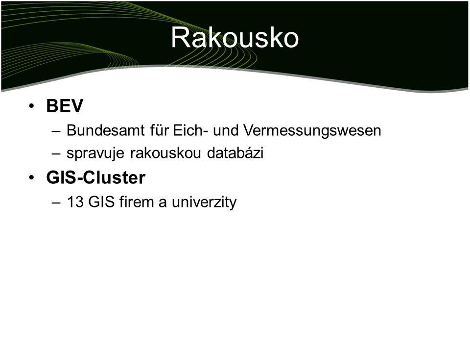 Rakousko BEV –Bundesamt für Eich- und Vermessungswesen –spravuje rakouskou databázi GIS-Cluster –13 GIS firem a univerzity