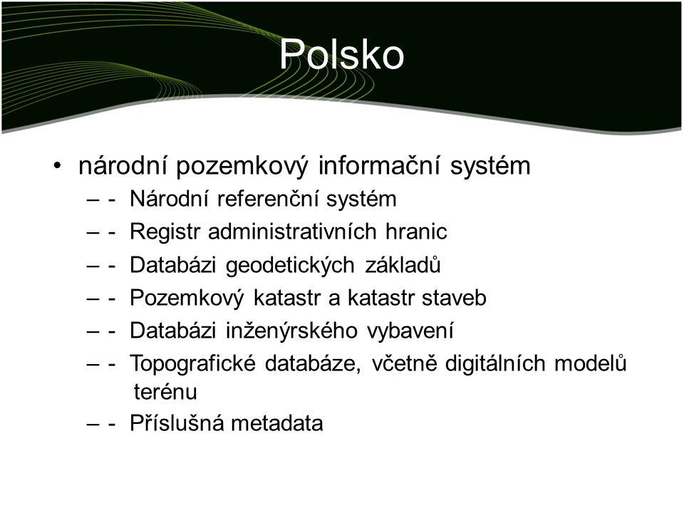 Polsko národní pozemkový informační systém –- Národní referenční systém –- Registr administrativních hranic –- Databázi geodetických základů –- Pozemkový katastr a katastr staveb –- Databázi inženýrského vybavení –- Topografické databáze, včetně digitálních modelů terénu –- Příslušná metadata