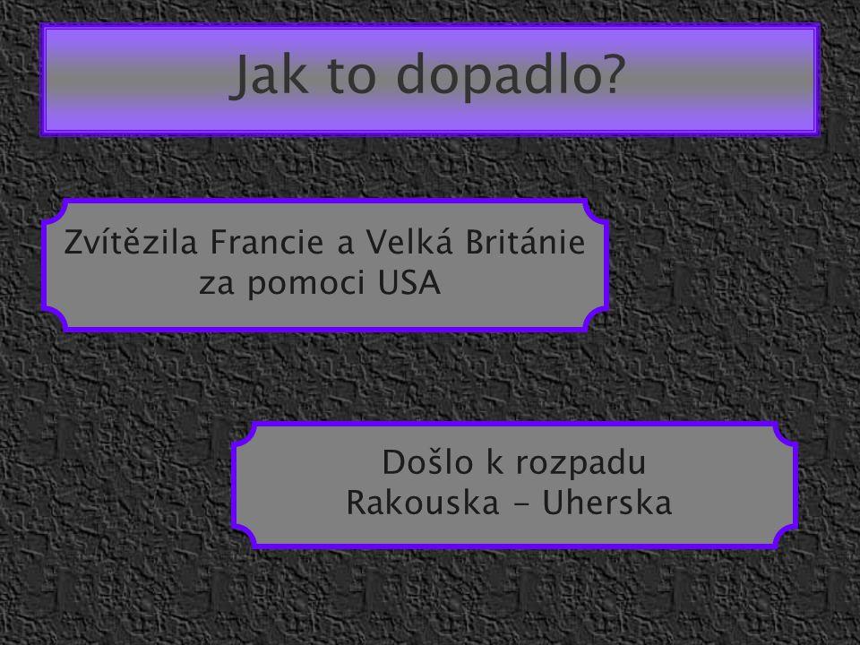 Jak to dopadlo? Zvítězila Francie a Velká Británie za pomoci USA Došlo k rozpadu Rakouska - Uherska