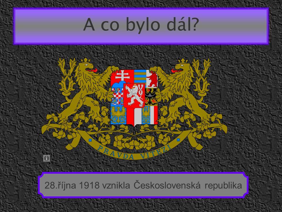 A co bylo dál? 28.října 1918 vznikla Československá republika