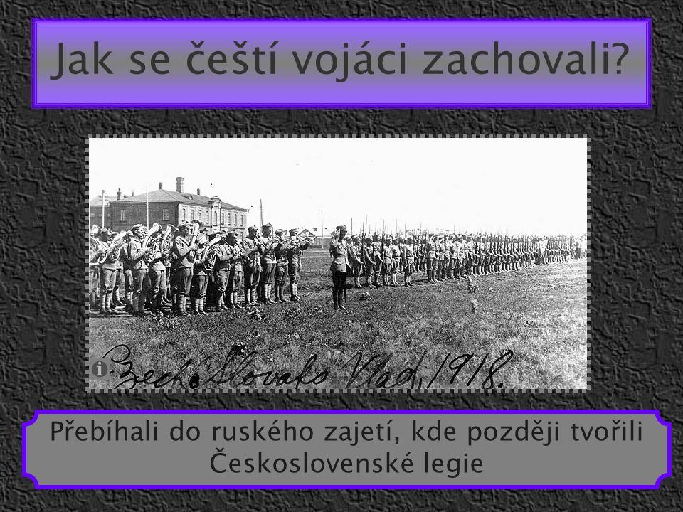 Jak se čeští vojáci zachovali? Přebíhali do ruského zajetí, kde později tvořili Československé legie