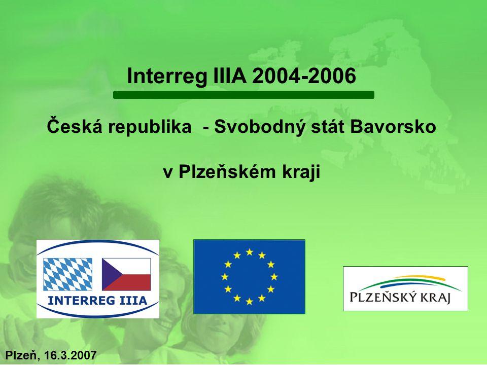 Interreg IIIA 2004-2006 Česká republika - Svobodný stát Bavorsko v Plzeňském kraji Plzeň, 16.3.2007