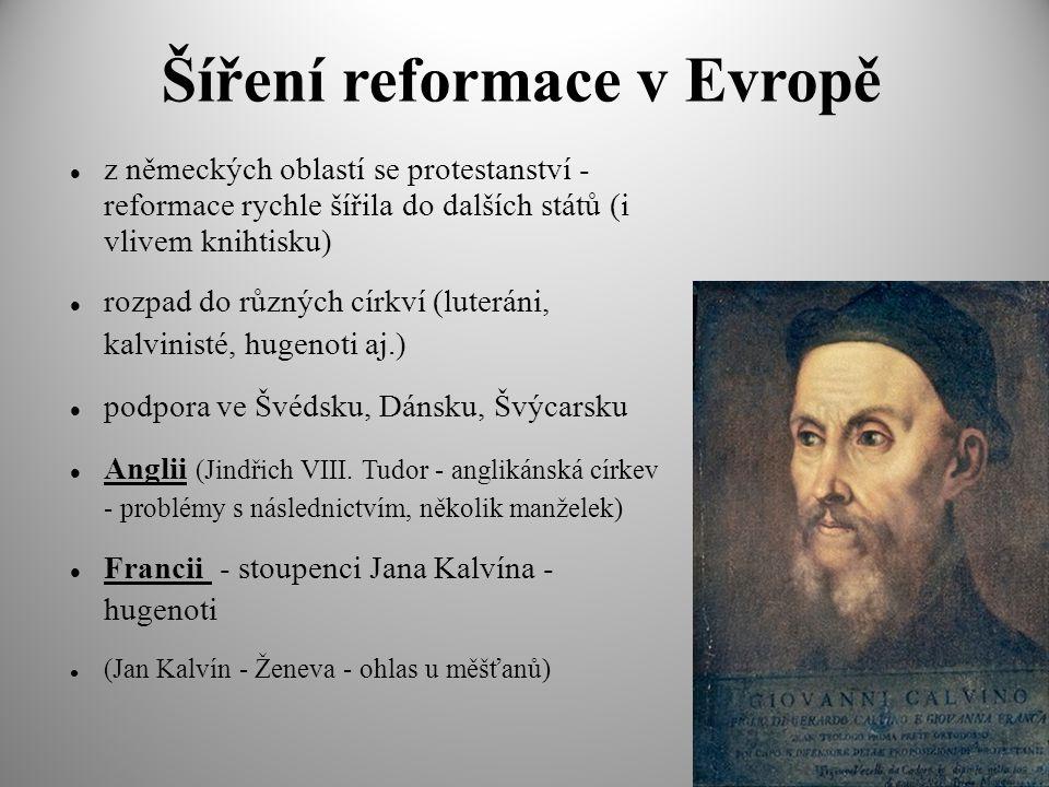 Šíření reformace v Evropě z německých oblastí se protestanství - reformace rychle šířila do dalších států (i vlivem knihtisku) rozpad do různých církv