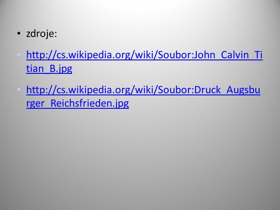 zdroje: http://cs.wikipedia.org/wiki/Soubor:John_Calvin_Ti tian_B.jpg http://cs.wikipedia.org/wiki/Soubor:John_Calvin_Ti tian_B.jpg http://cs.wikipedi