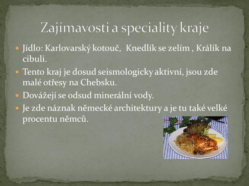 Jídlo: Karlovarský kotouč, Knedlík se zelím, Králík na cibuli. Tento kraj je dosud seismologicky aktivní, jsou zde malé otřesy na Chebsku. Dovážejí se