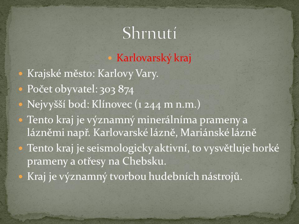 Karlovarský kraj Krajské město: Karlovy Vary. Počet obyvatel: 303 874 Nejvyšší bod: Klínovec (1 244 m n.m.) Tento kraj je významný minerálníma prameny