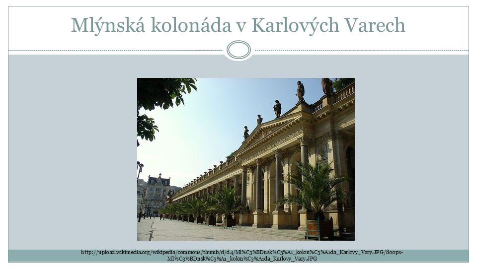 Mlýnská kolonáda v Karlových Varech http://upload.wikimedia.org/wikipedia/commons/thumb/d/d4/Ml%C3%BDnsk%C3%A1_kolon%C3%A1da_Karlovy_Vary.JPG/800px- M