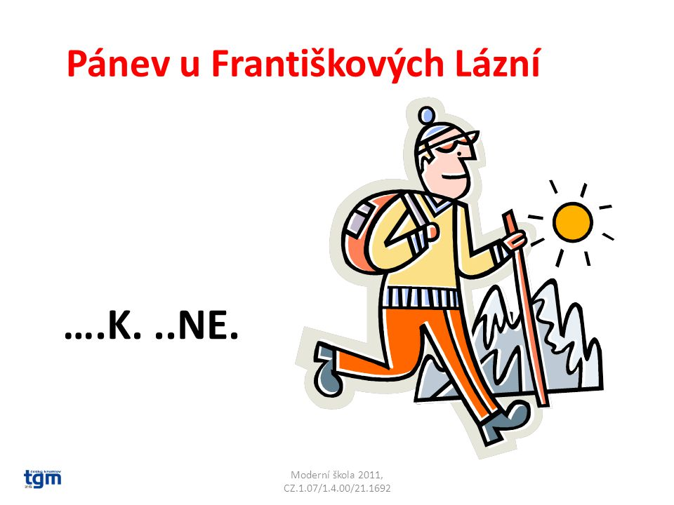 Moderní škola 2011, CZ.1.07/1.4.00/21.1692 Pánev u Františkových Lázní ….K...NE. Chebská pánev